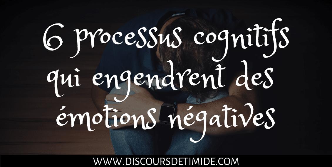 6 processus cognitifs qui engendrent des émotions négatives