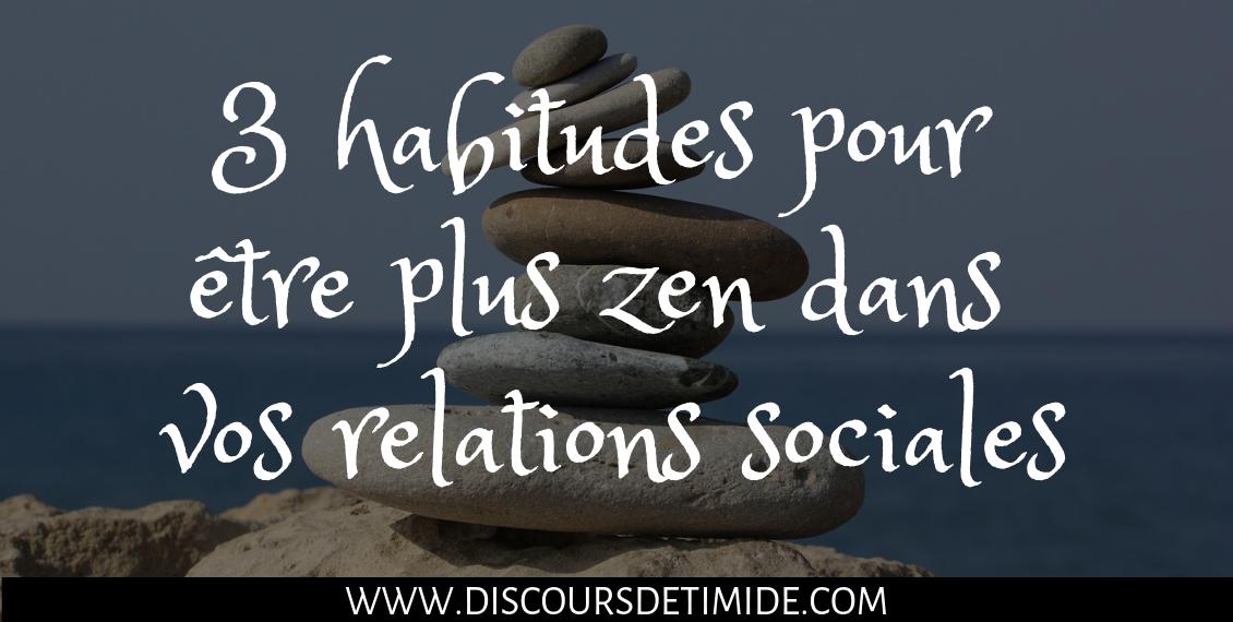 3 habitudes pour être plus zen dans vos relations sociales